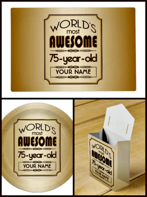 75th BirthdayParty Ideas - Love this world's most awesome 75 year old idea!