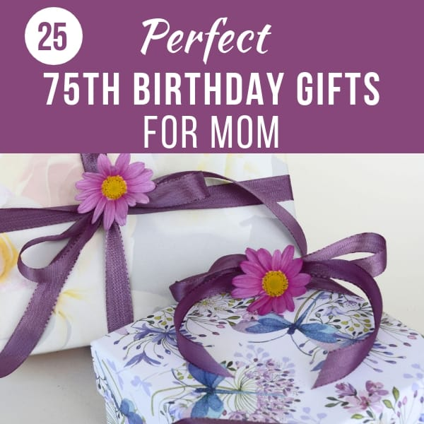 75th Birthday Gift Ideas For Mom