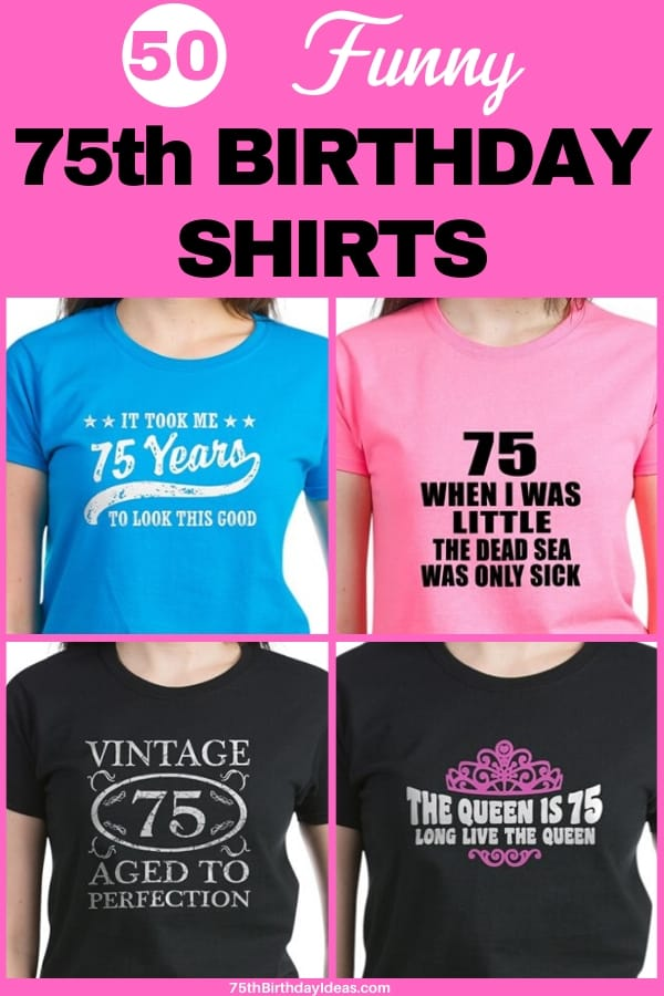 Funny 75th Birthday Shirts for Women - Shopping for a cute little birthday gift for 75 year old woman? Make her (and everyone who sees her) laugh with one of these funny t shirts!
