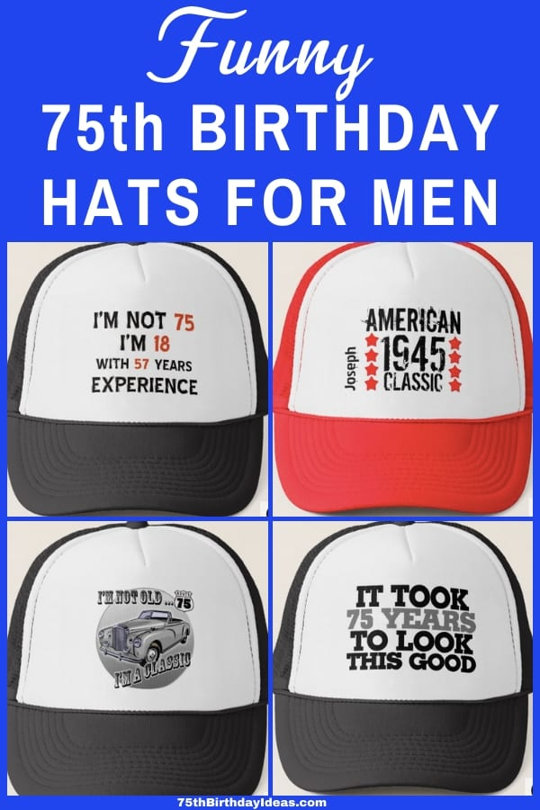 75th Birthday Hats for Men - Shopping for inexpensive gifts for 75 year old man? Treat him to a new hat in honor of his milestone birthday!